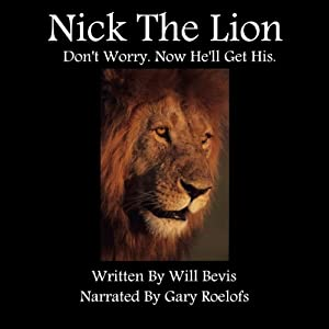 Nick the Lion: Don't Worry. Now He'll Get His. | [Will Bevis]