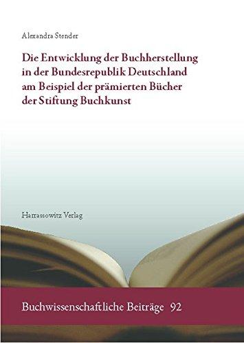 Die Entwicklung der Buchherstellung in der Bundesrepublik Deutschland am Beispiel der prämierten Bücher der Stiftung Buchkunst (Buchwissenschaftliche Beiträge)