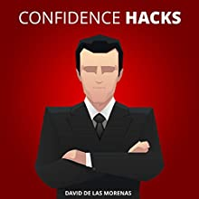 Confidence Hacks: 24 Simple Habits and Techniques to Get out of Your Head and Be More Confident (       UNABRIDGED) by David De Las Morenas Narrated by Aaron Sinn