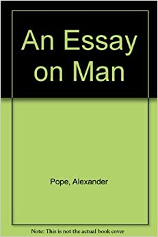essay on man author According to the new catholic encyclopedia, probably no writerever made  more  pope's satirical position, here and in the essay on man, is that of  horatian.