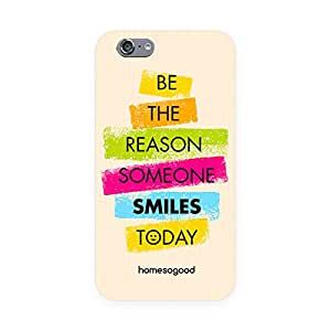 HomeSoGood Be The Reason For Someone's Smile Multicolor 3D Mobile Case For iPhone 6S (Back Cover)