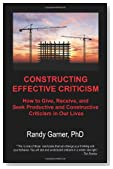 Constructing Effective Criticism: How to Give, Receive, and Seek Productive and Constructive Criticism in Our Lives