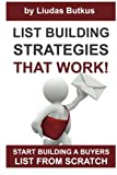 List Building Strategies That Work: Start Building A Buyers List From Scratch
