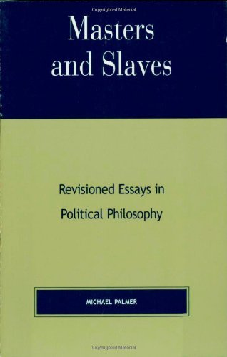 Masters and Slaves: Revisioned Essays in Political Philosophy by Michael Palmer (2001-06-13)