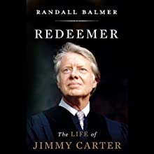 Redeemer: The Life of Jimmy Carter (       UNABRIDGED) by Randall Balmer Narrated by James Lurie