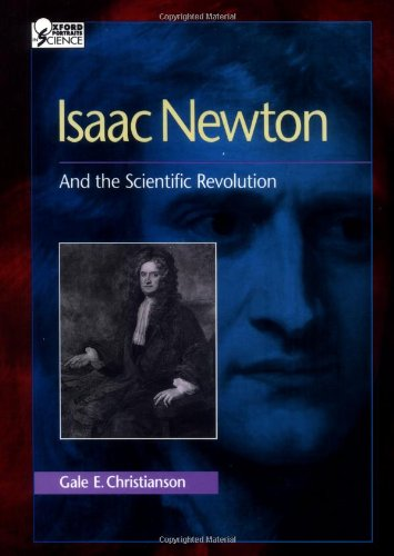 Isaac Newton: And the Scientific Revolution (Oxford Portraits in...