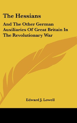 The Hessians: And The Other German Auxiliaries Of Great Britain In The Revolutionary War