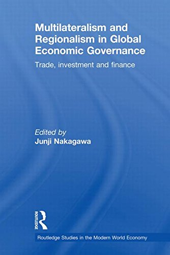 Multilateralism and Regionalism in Global Economic Governance: Trade, Investment and Finance (Routledge Studies in the Modern World Economy)