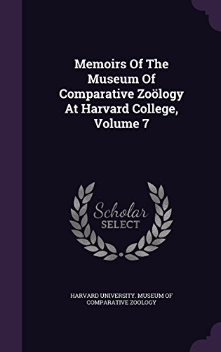 Memoirs Of The Museum Of Comparative Zoölogy At Harvard College, Volume 7