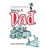 img - for [ Being a Dad: The Stuff No One Told Me - Greenlight [ BEING A DAD: THE STUFF NO ONE TOLD ME - GREENLIGHT BY Alderman, Dale ( Author ) Nov-01-2003[ BEING A DAD: THE STUFF NO ONE TOLD ME - GREENLIGHT [ BEING A DAD: THE STUFF NO ONE TOLD ME - GREENLIGHT BY ALDERMAN, DALE ( AUTHOR ) NOV-01-2003 ] By Alderman, Dale ( Author )Nov-01-2003 Paperback By Alderman, Dale ( Author ) Paperback 2003 ] book / textbook / text book
