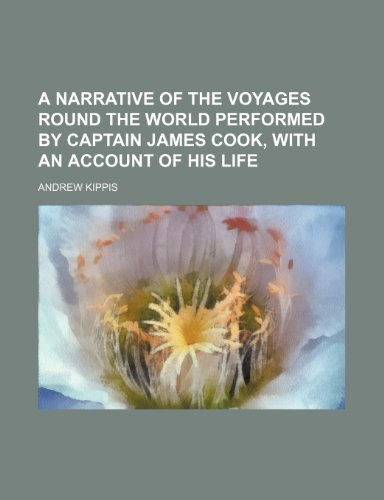 A narrative of the voyages round the world performed by captain James Cook, with an account of his life