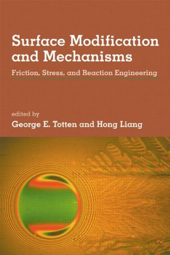 Surface Modification And Mechanisms: Friction, Stress, And Reaction Engineering