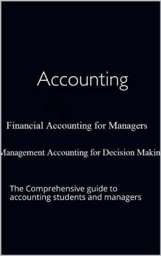 Accounting,: The Comprehensive guide to accounting students and managers