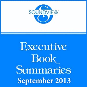 Soundview Executive Book Summaries, September 2013 | [Phil Buckley, Mark Kaplan, Mason Donovan, Cy Wakeman]