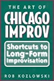 img - for [(The Art of Chicago Improv: Short Cuts to Long-form Improvisation )] [Author: Rob Kozlowski] [Feb-2002] book / textbook / text book