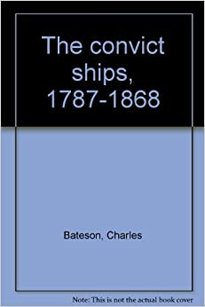 the convict ships 1787 1868 charles bateson
