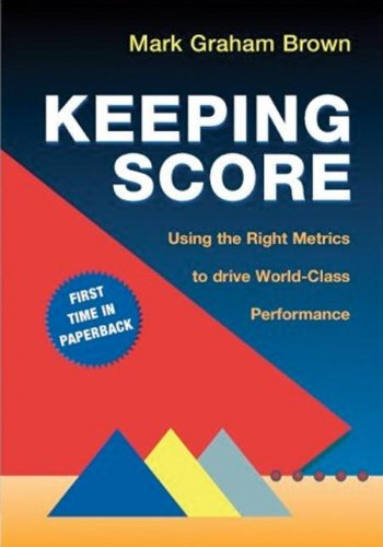 Keeping Score: Using the Right Metrics to Drive World Class Performance