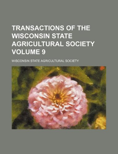 Transactions of the Wisconsin State Agricultural Society Volume 9