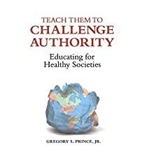 Teach Them to Challenge Authority: Educating for Healthy Societies   [TEACH THEM TO CHALLENGE AUTHOR] [Hardcover]
