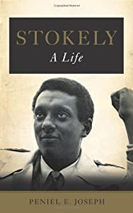 Stokely: A Life by Peniel E. Joseph