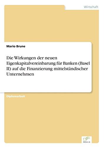 Die Wirkungen der neuen Eigenkapitalvereinbarung für Banken (Basel II) auf die Finanzierung mittelständischer Unternehmen