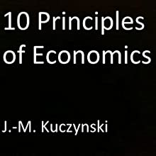 10 Principles of Economics Audiobook by J.-M. Kuczynski Narrated by J.-M. Kuczynski