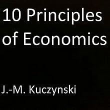 10 Principles of Economics | Livre audio Auteur(s) : J.-M. Kuczynski Narrateur(s) : J.-M. Kuczynski