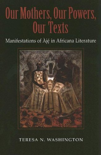 Our Mothers, Our Powers, Our Texts: Manifestations of Aje in Africana Literature (Blacks in the Diaspora)