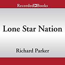 Lone Star Nation: How Texas Will Transform the Nation (       UNABRIDGED) by Richard Parker Narrated by Tom Stechschulte