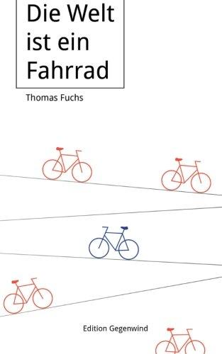 Die Welt ist ein Fahrrad (Edition Gegenwind)