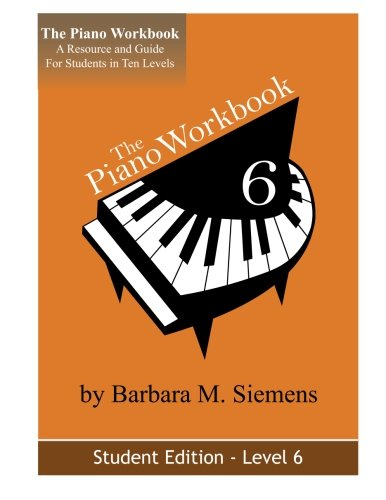 The Piano Workbook - Level 6: A Resource And Guide For Students In Ten Levels (The Piano Workbook Series)