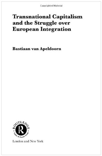 Transnational Capitalism and the Struggle over European Integration (RIPE Series in Global Political Economy)