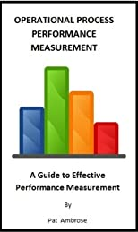 OPERATIONAL PROCESS PERFORMANCE MEASUREMENT A Guide to Effective Performance Measurement