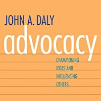 Advocacy: Championing Ideas and Influencing Others (       UNABRIDGED) by John A. Daly Narrated by Tim Lundeen