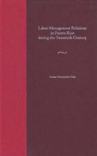 Labor-Management Relations in Puerto Rico during the Twentieth Century (New Directions in Puerto Rican Studies)