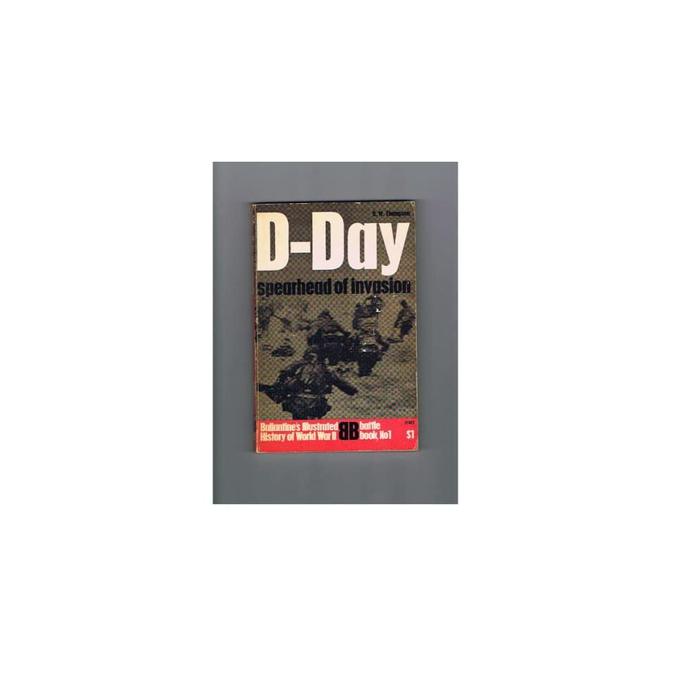 D Day Spearhead of Invasion Thompson R. W. Books