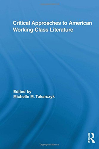 Critical Approaches to American Working-Class Literature (Routledge Studies in Twentieth-Century Literature)