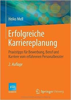 Erfolgreiche Karriereplanung: Praxistipps Fur Bewerbung, Beruf Und Karriere Vom Erfahrenen Personalberater (VDI-Buch / VDI-Karriere) (German Edition)