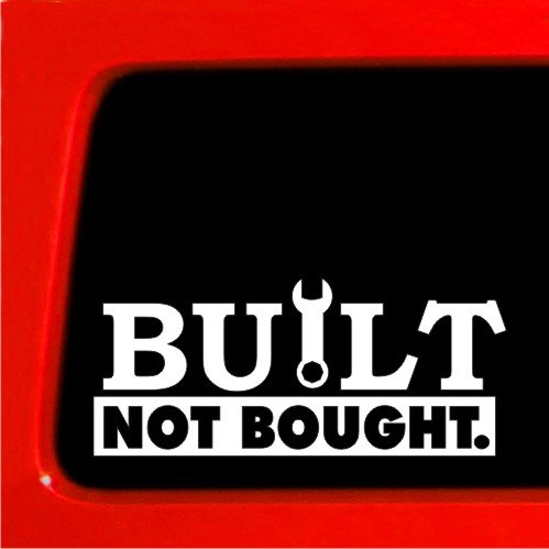 BUILT NOT BOUGHT - Sticker vinyl Decal car truck