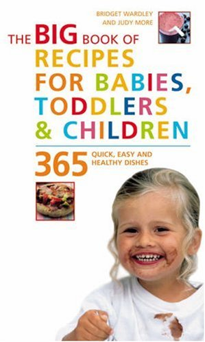 Big Book of Recipes for Babies, Toddlers & Children: 365 Quick, Easy and Healthy Dishes: From First Foods to Starting School (Big Book) (The Big Book Series)