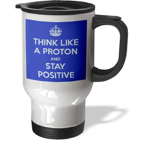 3Drose Tm_173353_1 Think Like A Proton And Stay Positive Blue Science Teacher, Travel Mug, 14-Ounce, Stainless Steel