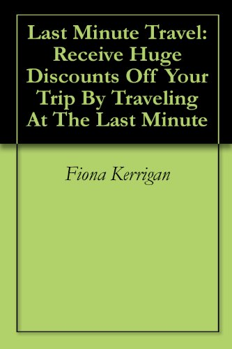 Last Minute Travel: Receive Huge Discounts Off Your Trip By Traveling At The Last Minute
