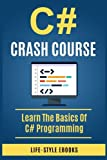 img - for C#: C# CRASH COURSE - Beginner's Course To Learn The Basics Of C# Programming Language: (c#, c programming, c, java, python, angularjs, c++ programming) book / textbook / text book