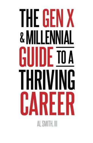 The Gen X and Millennial Guide to a Thriving Career