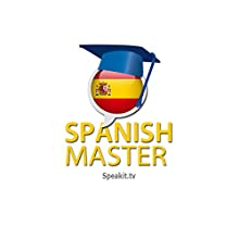 Spanish Master - Part 3/3: Speakit.tv: Self Study Course  by Speakit.tv Language Courses Narrated by Marcelo & Marcela