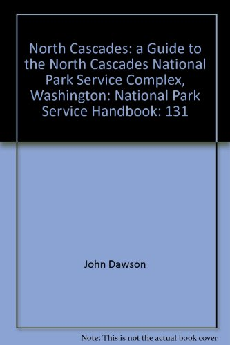 131: North Cascades: A Guide to the North Cascades National Park Service Complex, Washington (National Park Service Handbook)