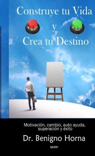 Construye tu Vida y Crea tu Destino: Motivacion, cambio, auto ayuda, superacion y exito