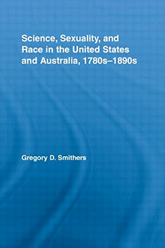 Science, Sexuality, and Race in the United States and Australia, 1780s-1890s (Routledge Advances in American History)