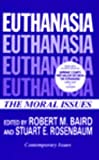 Robert M. Baird Euthanasia: Moral Issues (Contemporary Issues in Philosophy)