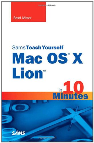 Sams Teach Yourself Mac OS X Lion in 10 Minutes (Sams Teach Yourself -- Minutes)